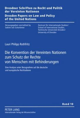 Konvention Der Vereinten Nationen Zum Schutz Der Rechte Von Menschen Mit Behinderungen: Eine Analyse Unter Bezugnahme Auf Die Deutsche Und Europaische  by  Lauri Philipp Rothfritz