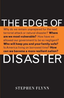 Edge of Disaster: Rebulding a Resilient Nation  by  Stephen Flynn