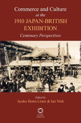 Commerce and Culture at the 1910 Japan-British Exhibition: Centenary Perspectives Ayako Hotta-Lister