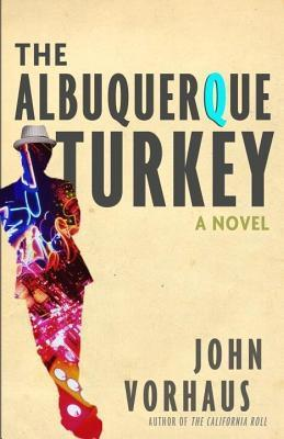 Albuquerque Turkey, The: A Novel  by  John Vorhaus