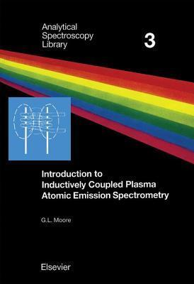 Introduction to Inductively Coupled Plasma Atomic Emission Spectrometry  by  G L Moore