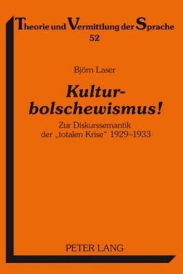 Kulturbolschewismus!: Zur Diskurssemantik Der Totalen Krise 1929-1933 B.J. Laser