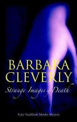 Strange Images of Death: A Joe Sandilands Murder Mystery Barbara Cleverly