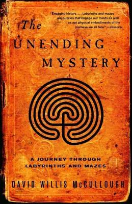 Unending Mystery: A Journey Through Labyrinths Ansd Mazes  by  David W. Mccullough