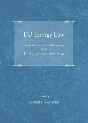 Eu Energy Law: Constraints with the Implementation of the Third Liberalisation Package  by  Robert Zajdler