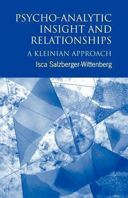 Psycho-Analytic Insight and Relationships: A Kleinian Approach Isca Salzberger-Wittenberg