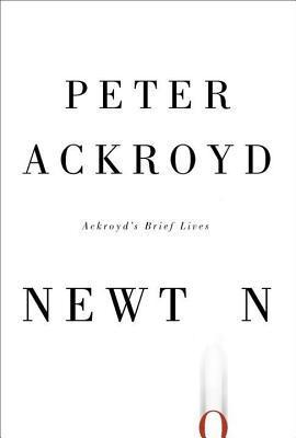 Newton: Ackroyds Brief Lives  by  Peter Ackroyd
