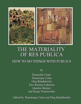Materiality of Res Publica: How to Do Things with Publics  by  Dominique Colas
