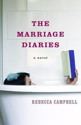 Marriage Diaries, The: A Novel  by  Rebecca Campbell