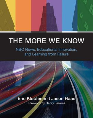 More We Know: NBC News, Educational Innovation, and Learning from Failure  by  Eric Klopfer