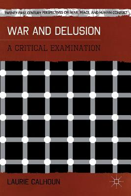 War and Delusion: A Critical Examination  by  Laurie Calhoun