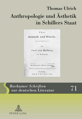 Anthropologie Und Asthetik in Schillers Staat: Schiller Im Politischen Dialog Mit Wilhelm Von Humboldt Und Carl Theodor Von Dalberg  by  Thomas Ulrich
