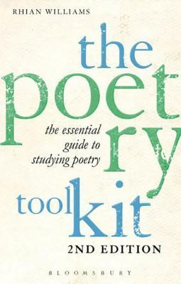 Poetry Toolkit: The Essential Guide to Studying Poetry, The: 2nd Edition Rhian Williams