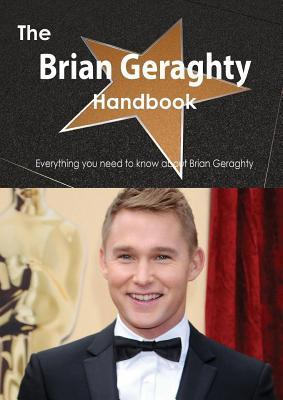 The Brian Geraghty Handbook - Everything You Need to Know about Brian Geraghty Emily Smith