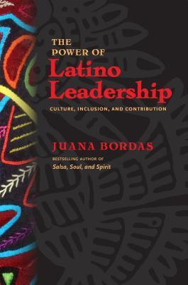 Power of Latino Leadership: Culture, Inclusion, and Contribution  by  Juana Bordas