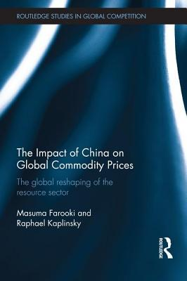 The Impact of China on Global Commodity Prices: The Disruption of the World S Resource Sector  by  Masuma Farooki