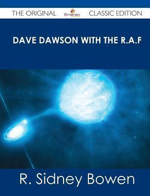 Dave Dawson with the R.A.F - The Original Classic Edition R Sidney Bowen