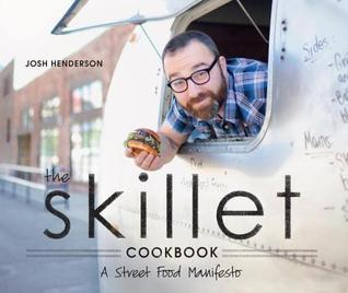 Skillet Cookbook, The: A Street Food Manifesto  by  Josh Henderson