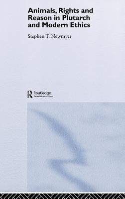 Animals Rights and Reason in Plutarch and Modern Ethics  by  Stephen T. Newmyer