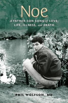 Noe: A Father-Son Song of Love, Life, Illness, and Death  by  Phil Wolfson