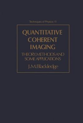 Quantitative Coherent Imaging: Theory, Methods and Some Applications  by  Jonathan M. Blackledge