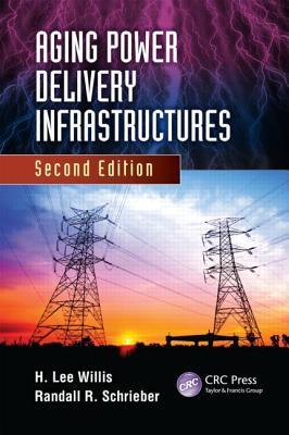 Aging Power Delivery Infrastructures, Second Edition H Lee Willis