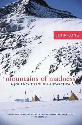 Mountains of Madness: A Journey Through Antarctica  by  John Long