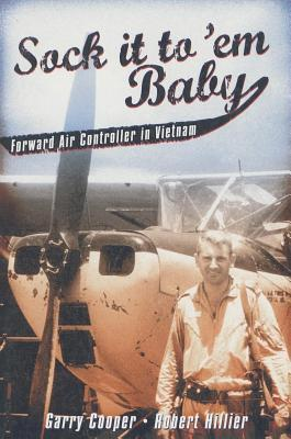 Sock It to em Baby: Forward Air Controller in Vietnam  by  Garry Cooper