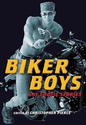 Biker Boys Gay Erotic Stories  by  Christopher Pierce