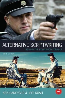 Alternative Scriptwriting: Beyond the Hollywood Formula  by  Ken Dancyger
