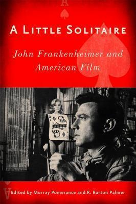 Little Solitaire: John Frankenheimer and American Film  by  Murray Pomerance