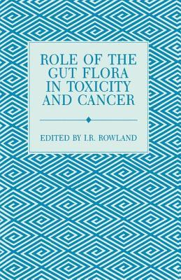 Role of the Gut Flora in Toxicity and Cancer Ian R. Rowland