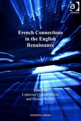French Connections in the English Renaissance Catherine Gimelli Martin