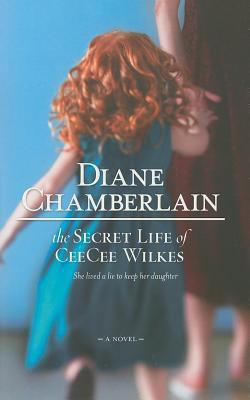 Secret Life of Ceecee Wilkes Diane Chamberlain