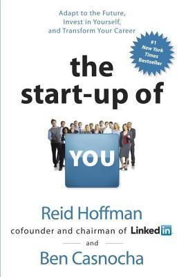 Start-Up of You: Adapt to the Future, Invest in Yourself, and Transform Your Career Reid Hoffman