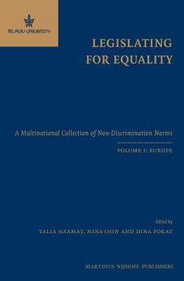 Legislating for Equality: A Multinational Collection of Non-Discrimination Norms. Volume I: Europe Talia Naamat