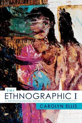 Ethnographic I: A Methodological Novel about Autoethnography Carolyn Ellis