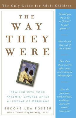 Way They Were: Dealing with Your Parents Divorce After a Lifetime of Marriage  by  Brooke Lea Foster