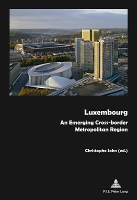 Luxembourg: An Emerging Cross-Border Metropolitan Region Christophe Sohn