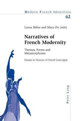 Narratives of French Modernity: Themes, Forms and Metamorphoses Essays in Honour of David Gascoigne  by  Mary Orr