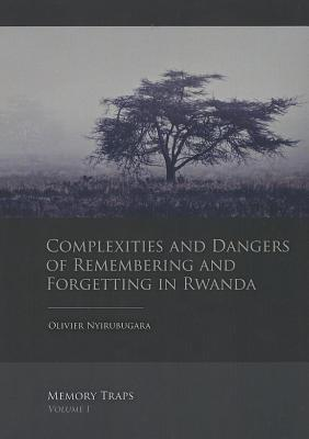 Complexities and Dangers of Remembering and Forgetting in Rwanda Olivier Nyirubugara