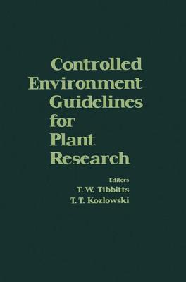 Controlled Environment Guidelines for Plant Research  by  T W Tibbitts