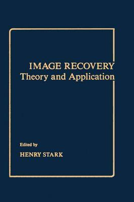 Image Recovery: Theory and Application Henry Stark