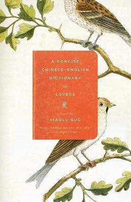 Concise Chinese-English Dictionary for Lovers  by  Xiaolu Guo