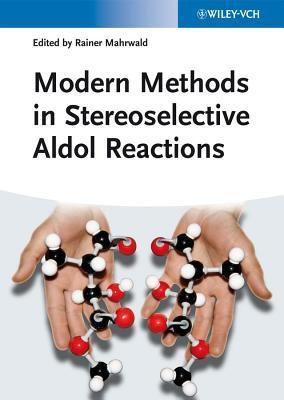 Modern Methods in Stereoselective Aldol Reactions Rainer Mahrwald