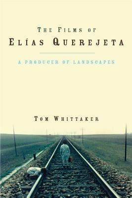 The Films of Elias Querejeta: A Producer of Landscapes Tom Whittaker