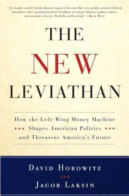 New Leviathan: How the Left-Wing Money-Machine Shapes American Politics and Threatens Americas Future David Horowitz