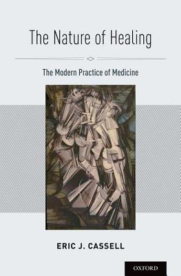 Nature of Healing: The Modern Practice of Medicine  by  Eric J. Cassell