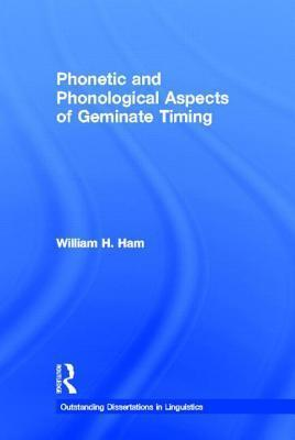 Phonetic and Phonological Aspects of Geminate Timing William Ham