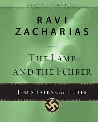 Lamb and the Fuhrer: Jesus Talks with Hitler Ravi Zacharias